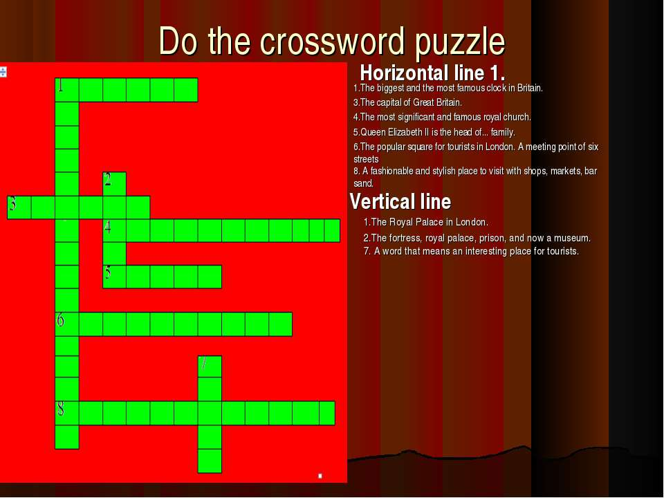 Do the crossword puzzle Vertical line 1.The Royal Palace in London. 2.The for...