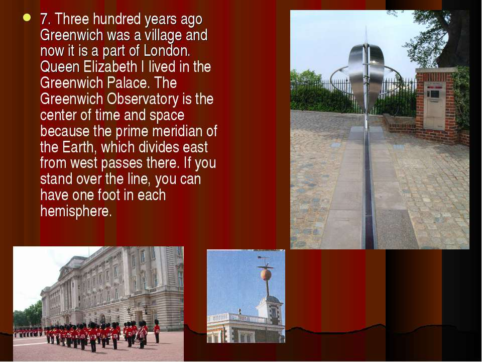 7. Three hundred years ago Greenwich was a village and now it is a part of Lo...