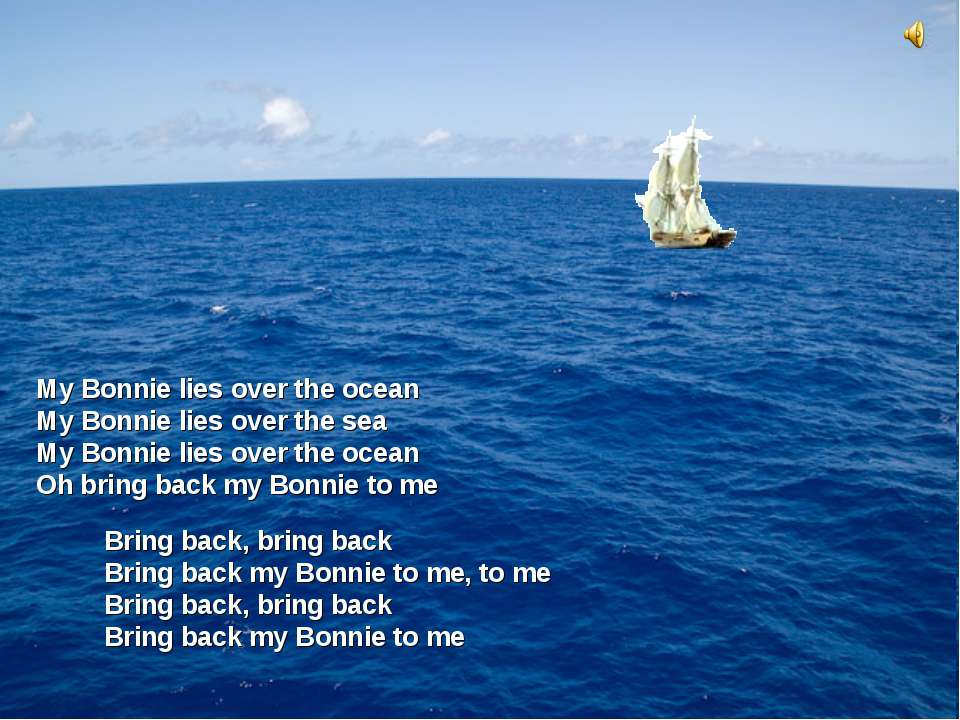 Bring back, bring back Bring back my Bonnie to me, to me Bring back, bring ba...