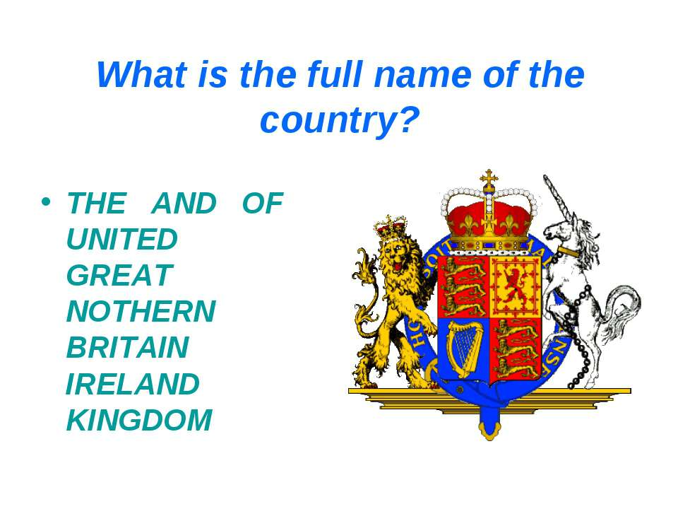 What is the full name of the country? THE AND OF UNITED GREAT NOTHERN BRITAIN...