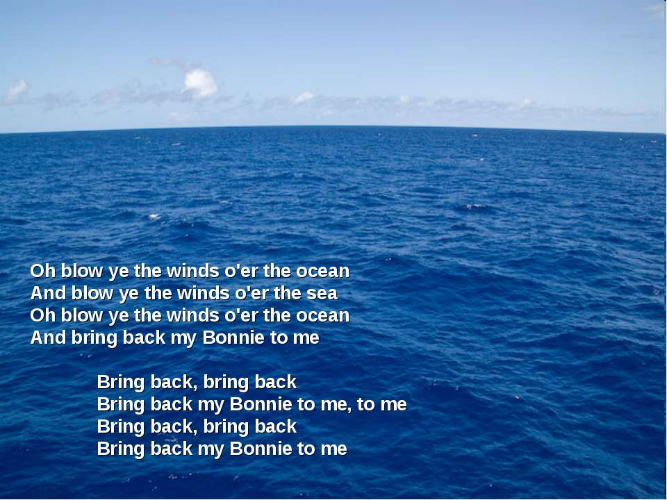 Oh blow ye the winds o'er the ocean And blow ye the winds o'er the sea Oh blo...