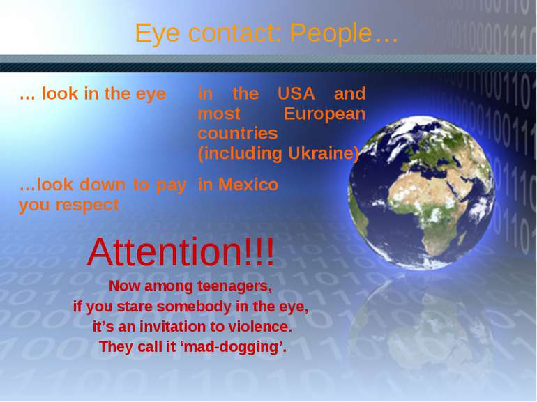 Eye contact: People… … look in the eye in the USA and most European countries...