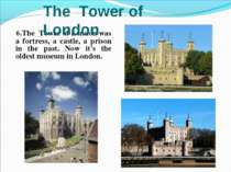 6.The Tower of London was a fortress, a castle, a prison in the past. Now it'...
