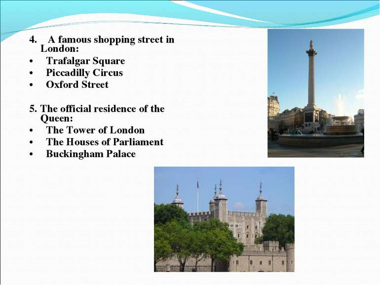 4. A famous shopping street in London: • Trafalgar Square • Piccadilly Circus...