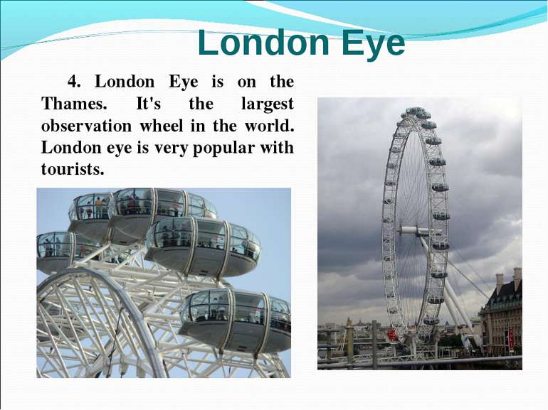 4. London Eye is on the Thames. It's the largest observation wheel in the wor...