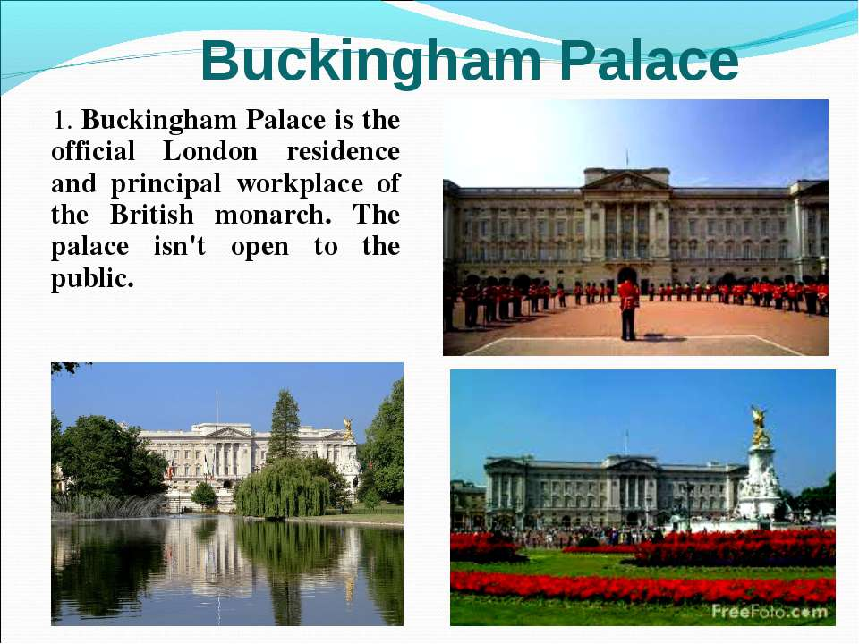 1. Buckingham Palace is the official London residence and principal workplace...