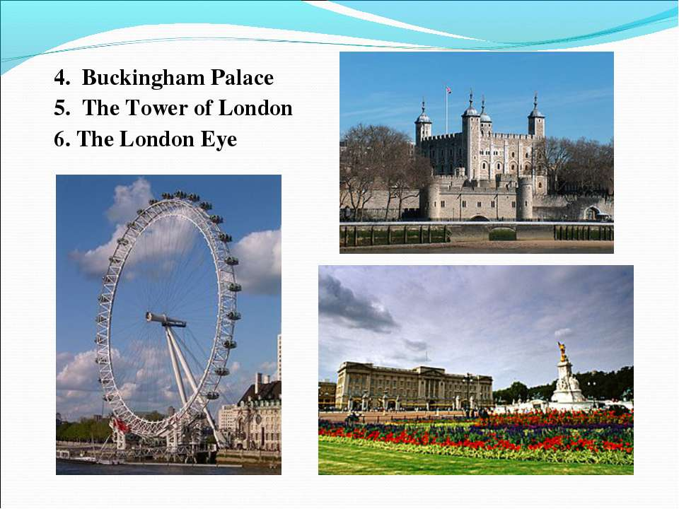 4. Buckingham Palace 5. The Tower of London 6. The London Eye