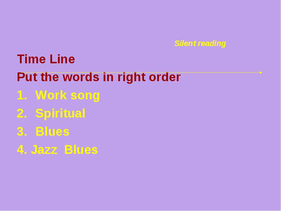Time Line Put the words in right order Work song Spiritual Blues 4. Jazz Blue...