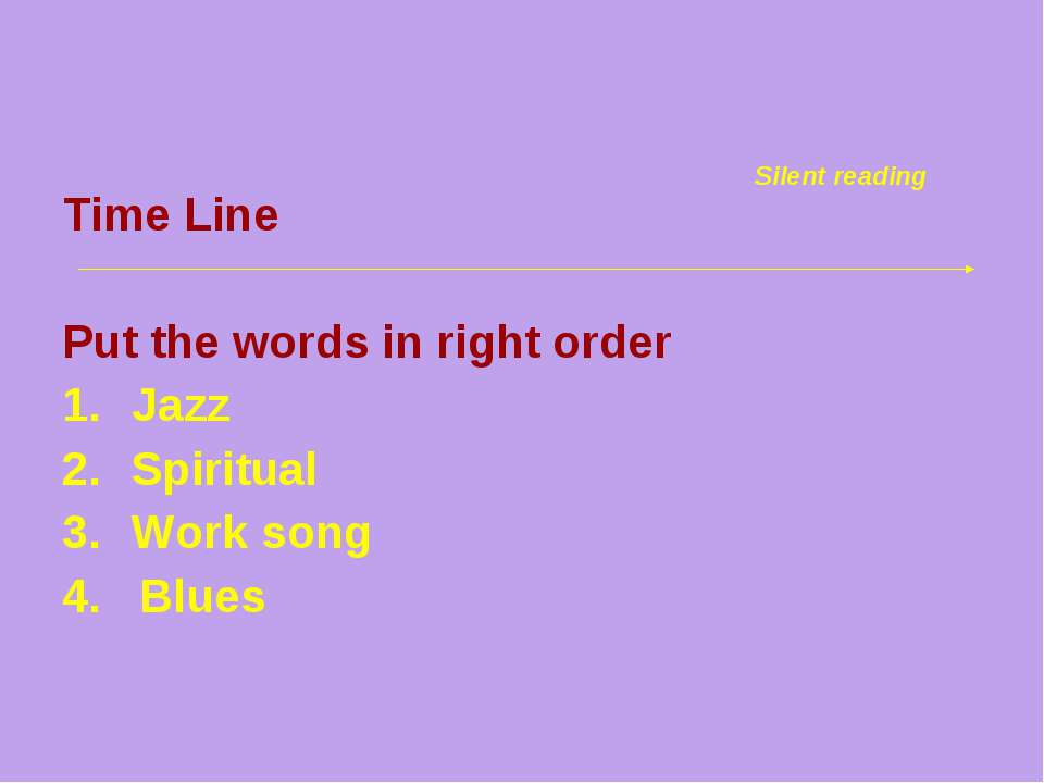 Time Line Put the words in right order Jazz Spiritual Work song 4. Blues Sile...