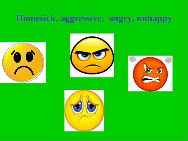 Homesick, aggressive, angry, unhappy