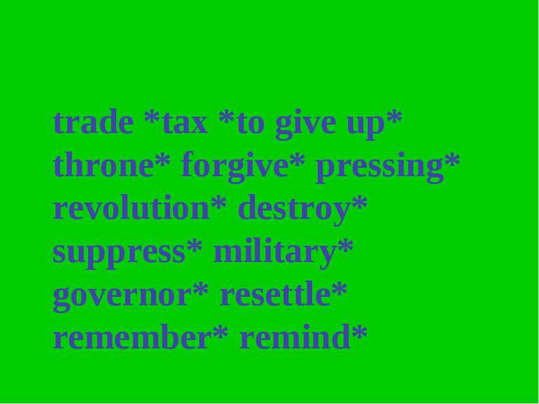trade *tax *to give up* throne* forgive* pressing* revolution* destroy* suppr...