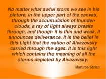 No matter what awful storm we see in his picture, in the upper part of the ca...