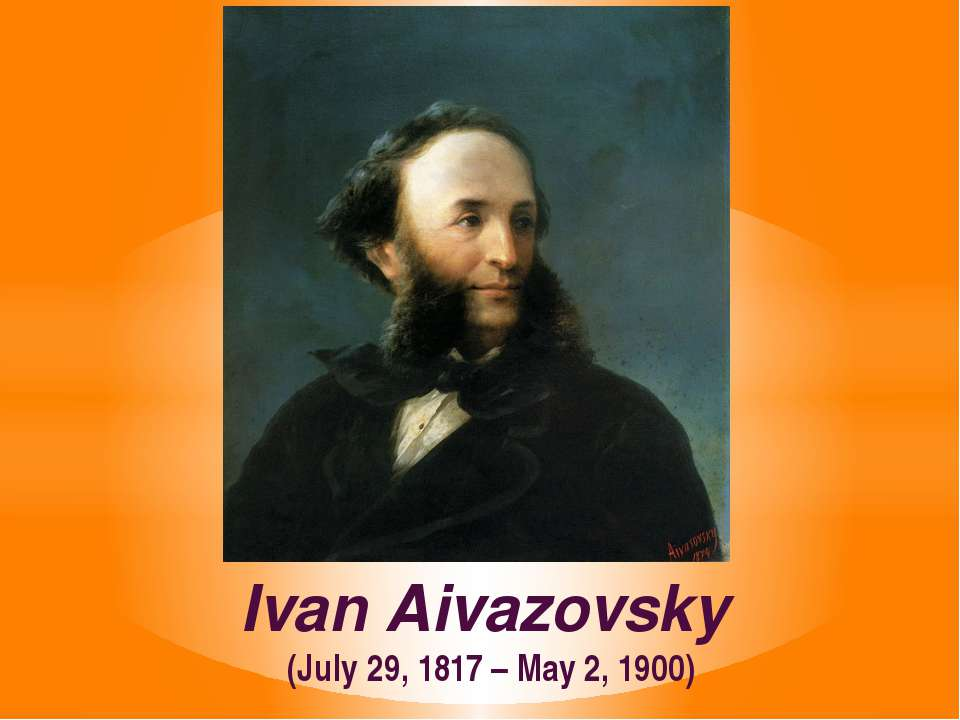 Ivan Aivazovsky (July 29, 1817 – May 2, 1900)