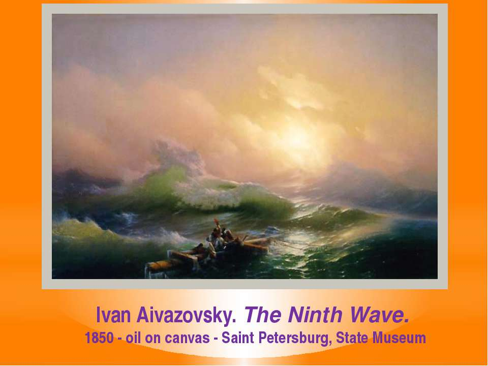 Ivan Aivazovsky. The Ninth Wave. 1850 - oil on canvas - Saint Petersburg, Sta...