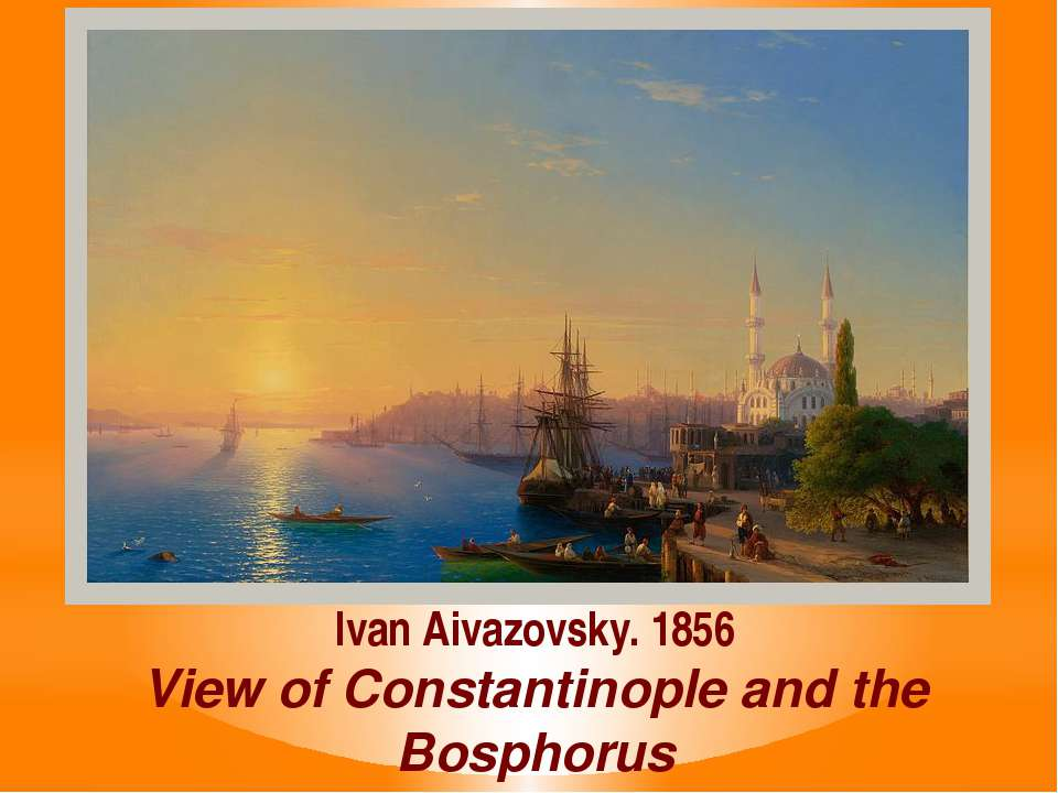 Ivan Aivazovsky. 1856 View of Constantinople and the Bosphorus
