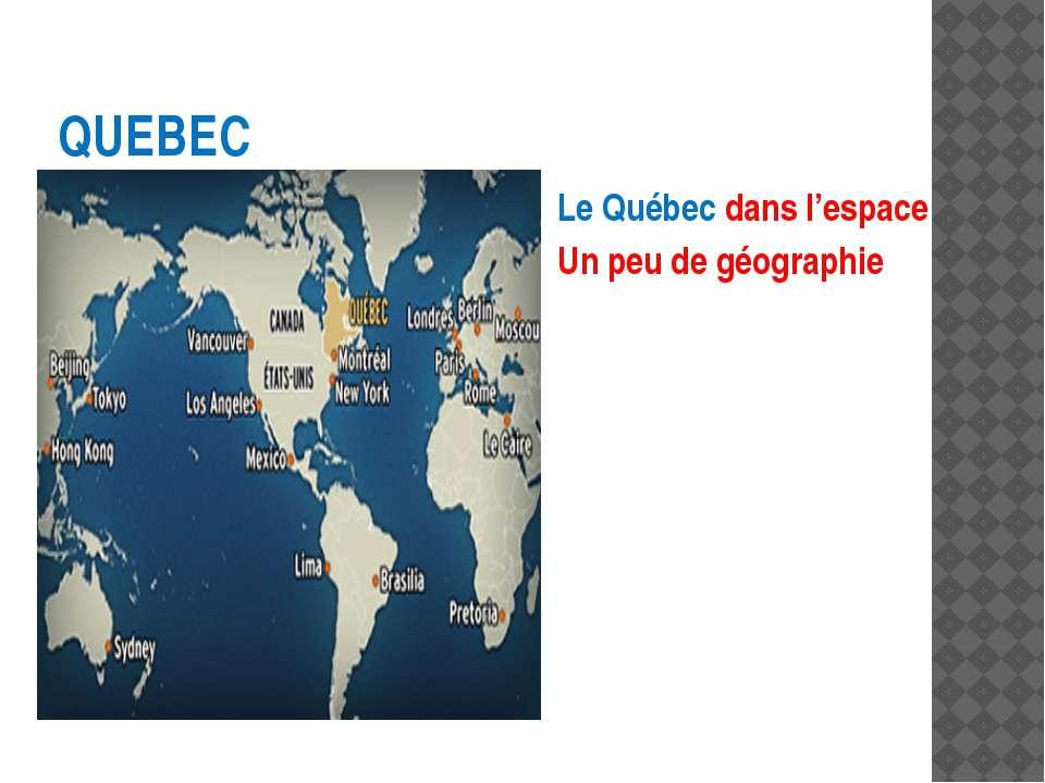 QUEBEC Le Québec dans l'espace Un peu de géographie