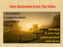 Give Synonyms From The Video dull weekend to wash the vehicle to go boating t...