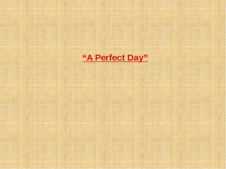 """A Perfect Day"""