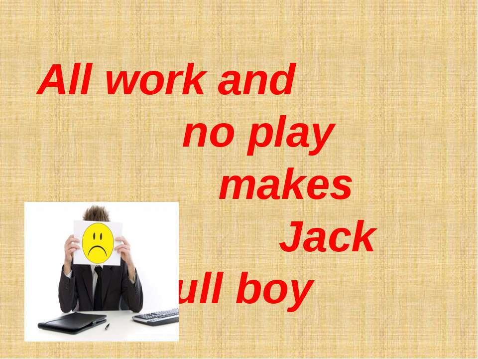 All work and no play makes Jack Jack a dull boy