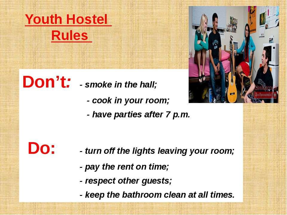 Youth Hostel Rules Don't: - smoke in the hall; - cook in your room; - have pa...