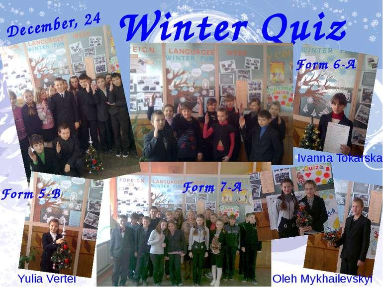 Winter Quiz December, 24 Ivanna Tokarska Yulia Vertei Form 6-A Form 7-A Oleh ...