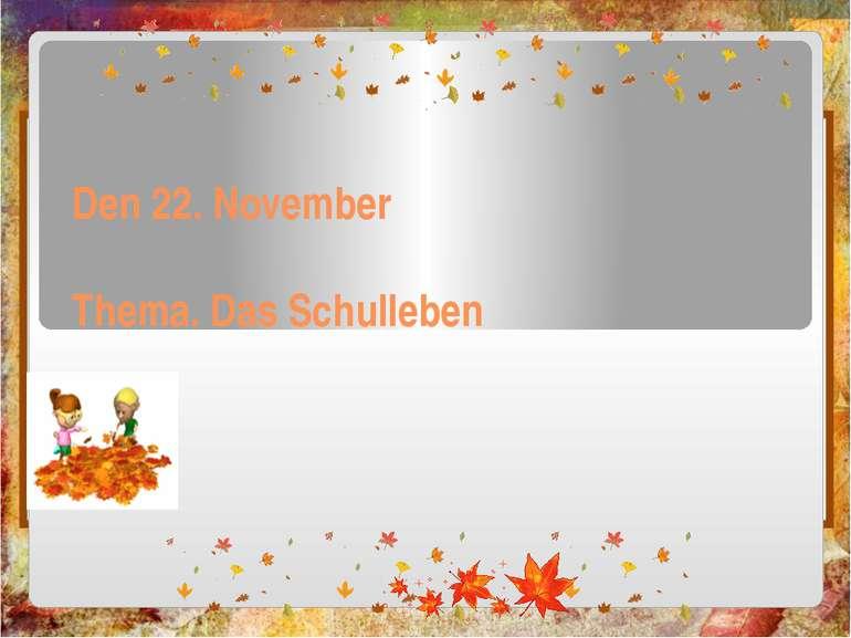 Den 22. November Thema. Das Schulleben