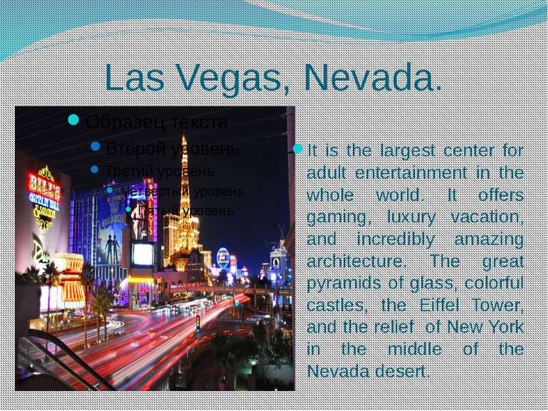 Las Vegas, Nevada. It is the largest center for adult entertainment in the wh...
