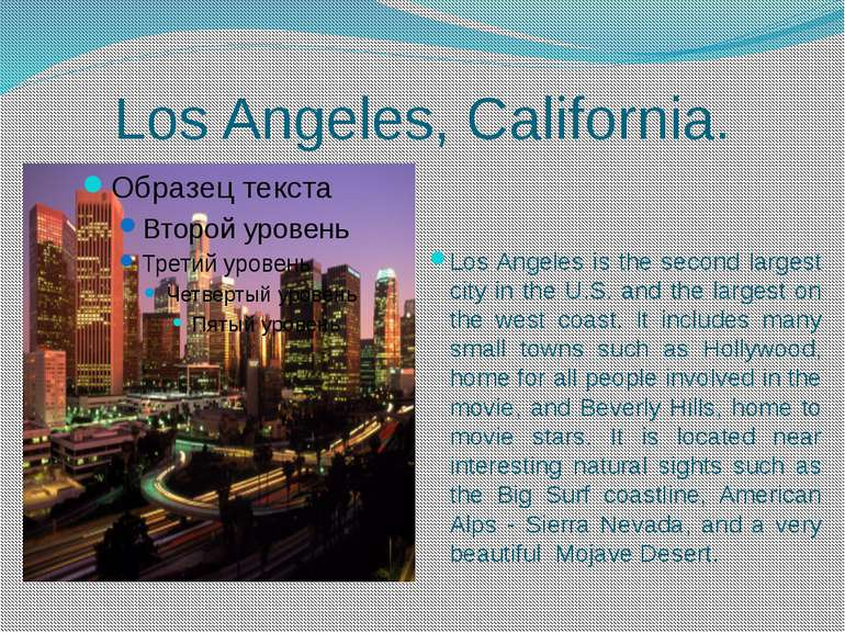 Los Angeles, California. Los Angeles is the second largest city in the U.S. a...