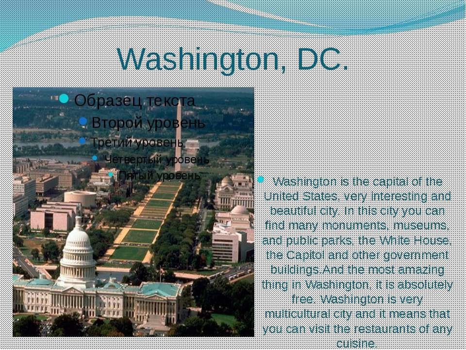 Washington, DC. Washington is the capital of the United States, very interest...