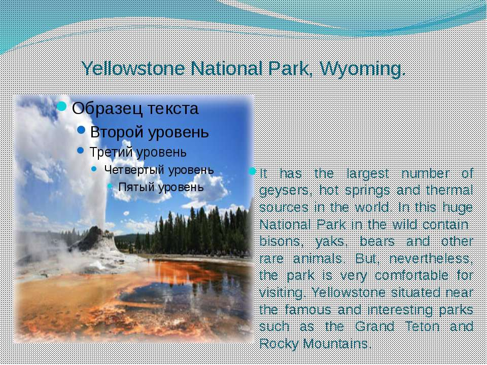 Yellowstone National Park, Wyoming. It has the largest number of geysers, hot...