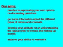Our aims: practice in expressing your own opinion on discussing questions get...
