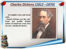 An English writer and social critic. Charles Dickens was the well-loved and p...