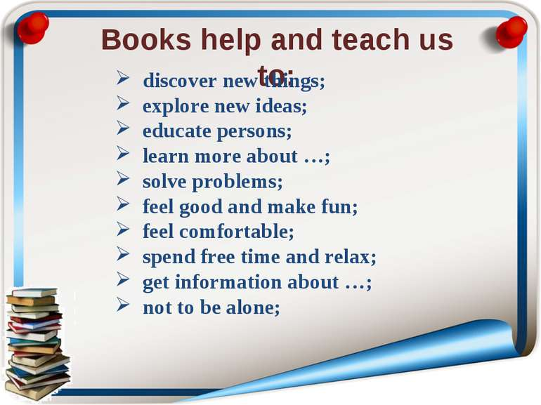 Books help and teach us to: discover new things; explore new ideas; educate p...