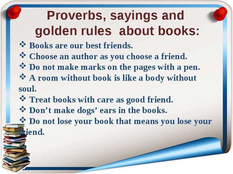 Proverbs, sayings and golden rules about books: Books are our best friends. C...