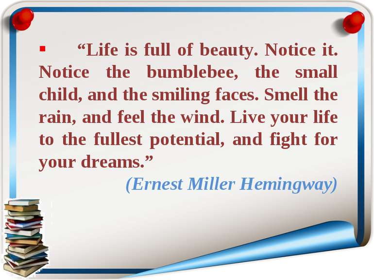 """Life is full of beauty. Notice it. Notice the bumblebee, the small child, an..."