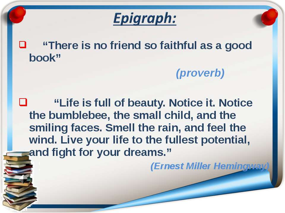 """There is no friend so faithful as a good book"" (proverb) ""Life is full of be..."