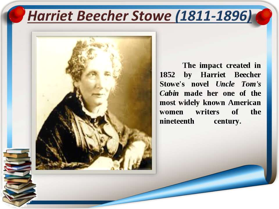 The impact created in 1852 by Harriet Beecher Stowe's novel Uncle Tom's Cabin...