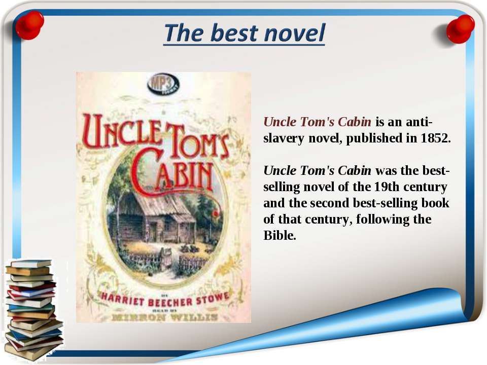 Uncle Tom's Cabin is an anti-slavery novel, published in 1852. Uncle Tom's Ca...