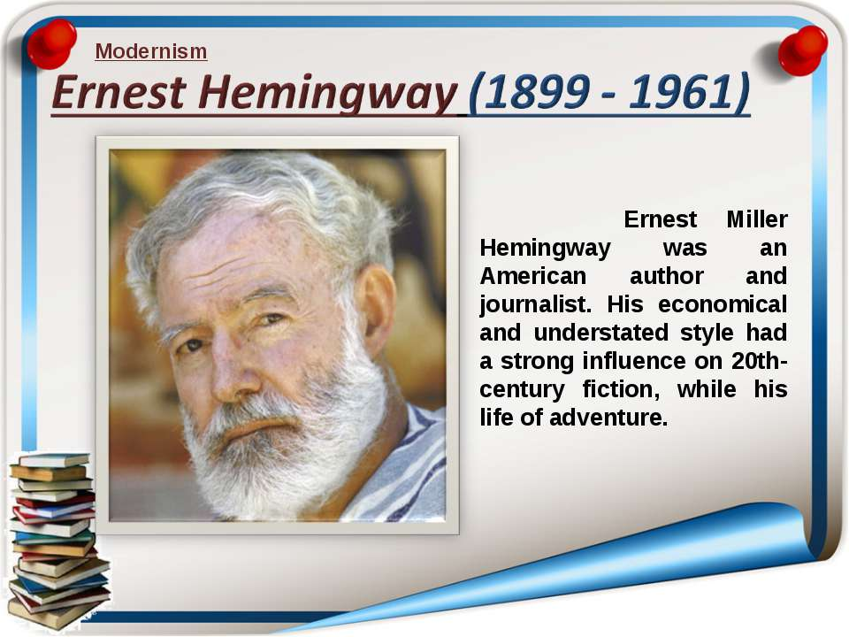 Modernism Ernest Miller Hemingway was an American author and journalist. His ...