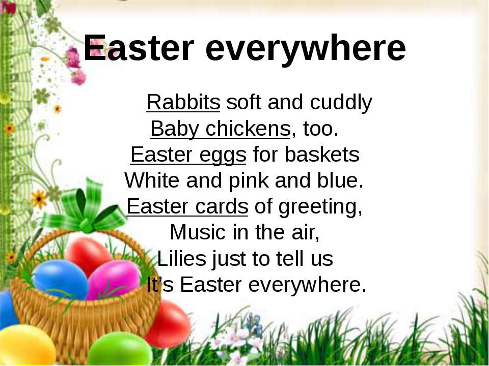 Easter everywhere Rabbits soft and cuddly Baby chickens, too. Easter eggs for...