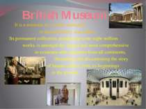 British Museum It is a museum in London dedicated to human history and cultur...