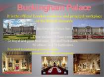 Buckingham Palace It is the official London residence and principal workplace...