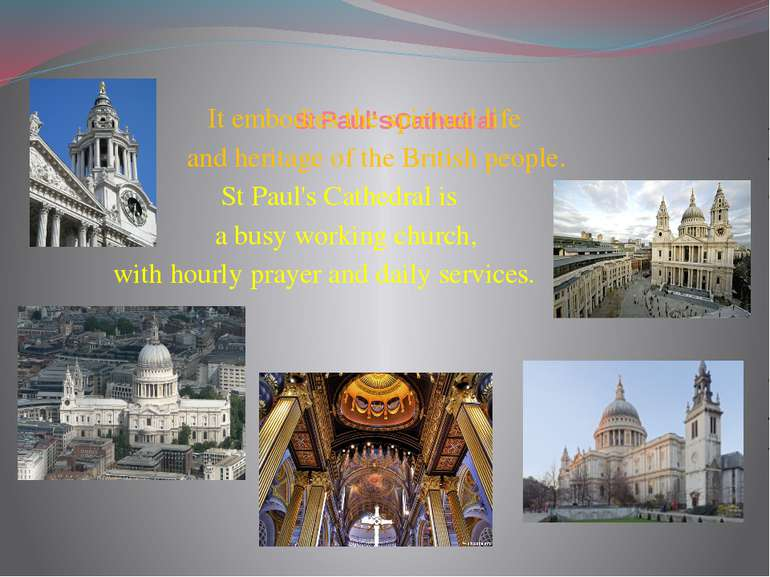 St Paul's Cathedral It embodies the spiritual life and heritage of the Britis...