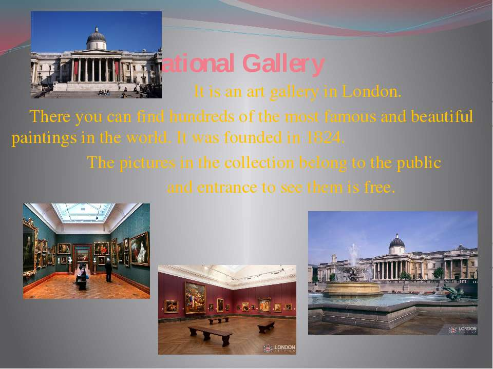 National Gallery It is an art gallery in London. There you can find hundreds ...