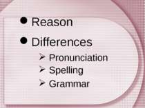 Differences Grammar Reason Pronunciation Spelling