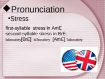 Pronunciation Stress first-syllable stress in AmE second-syllable stress in B...