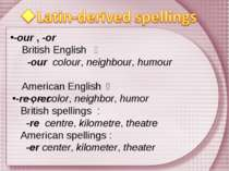 -our , -or British English : -our colour, neighbour, humour American English...