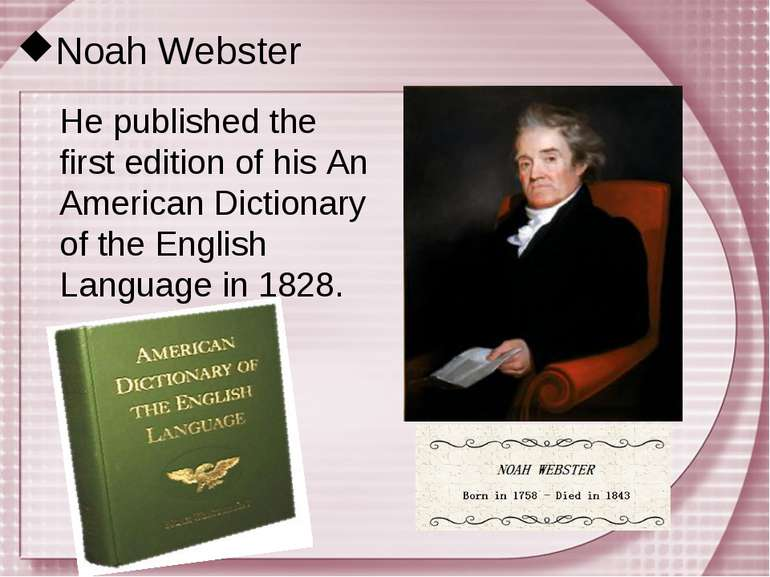 Noah Webster He published the first edition of his An American Dictionary of ...