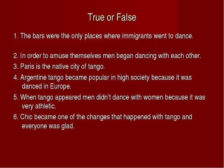 True or False 1. The bars were the only places where immigrants went to dance...