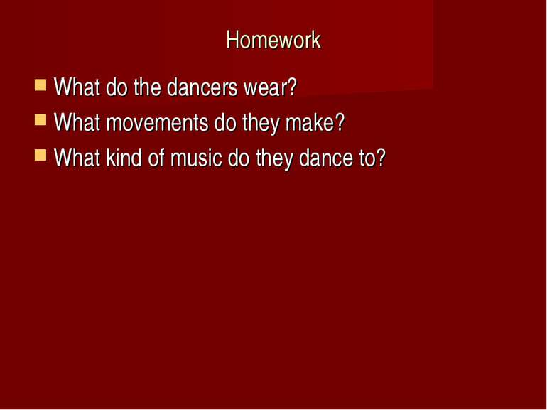 Homework What do the dancers wear? What movements do they make? What kind of ...